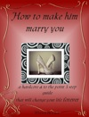 How To Make Him Marry You
