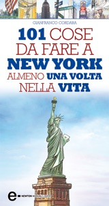 101 cose da fare a New York almeno una volta nella vita da Gianfranco Cordara