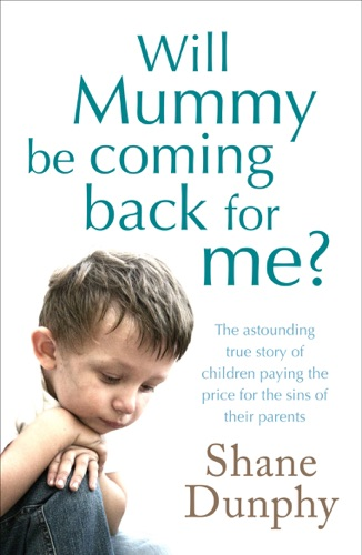 Shane Dunphy - Will Mummy Be Coming Back for Me?