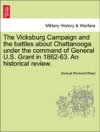 The Vicksburg Campaign And The Battles About Chattanooga Under The Command Of General US Grant In 1862-63 An Historical Review