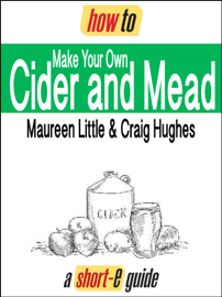 How to Make Your Own Cider and Mead (Short-e Guide)