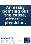 An Essay Pointing Out The Cause Effects And Method Of Treating The Present Epidemic Fever In A Letter To A Young Physician