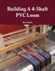 Building A 4-Shaft PVC Loom
