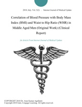 Correlation Of Blood Pressure With Body Mass Index (BMI) And Waist To Hip Ratio (WHR) In Middle Aged Men (Original Work) (Clinical Report)