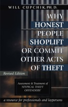 WHY HONEST PEOPLE SHOPLIFT OR COMMIT OTHER ACTS OF THEFT: Assessment And Treatment Of Atypical Theft Offenders