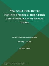 What would Burke Do? the Neglected Tradition of High Church Conservatism (Culture) (Edward Burke)