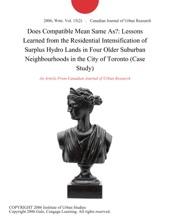 Does Compatible Mean Same As?: Lessons Learned from the Residential Intensification of Surplus Hydro Lands in Four Older Suburban Neighbourhoods in the City of Toronto (Case Study)