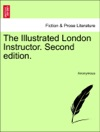 The Illustrated London Instructor Second Edition