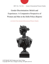Gender Discrimination: Beliefs And Experiences: A Comparative Perspective Of Women And Men In The Delhi Police (Report)