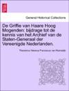 De Griffie Van Haare Hoog Mogenden Bijdrage Tot De Kennis Van Het Archief Van De Staten-Generaal Der Vereenigde Nederlanden