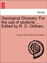 Geological Glossary. For The Use Of Students ... Edited By R. D. Oldham.
