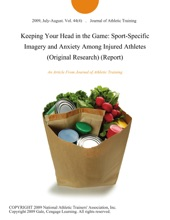 Keeping Your Head In The Game: Sport-Specific Imagery And Anxiety Among Injured Athletes (Original Research) (Report)