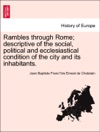 Rambles Through Rome Descriptive Of The Social Political And Ecclesiastical Condition Of The City And Its Inhabitants