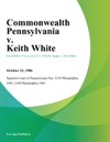 Commonwealth Pennsylvania V Keith White