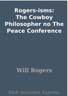 Rogers-isms The Cowboy Philosopher No The Peace Conference