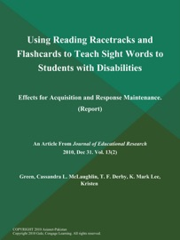 Using Reading Racetracks And Flashcards To Teach Sight Words To Students With Disabilities Effects For Acquisition And Response Maintenance Report