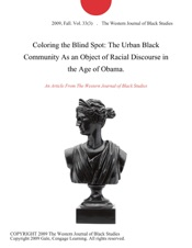 Download and Read Online Coloring the Blind Spot: The Urban Black Community As an Object of Racial Discourse in the Age of Obama.