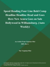 Speed Reading Four Line Bold Comp Headline Headline Head and Goes Here New Acura Goes on Sale Hollywood in Williamsburg (Auto Weekly)