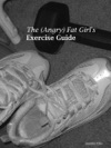 The Angry Fat Girls Exercise Guide