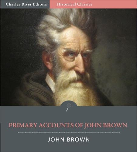 Primary Accounts of John Brown - John Brown - John Brown