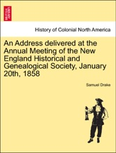 An Address delivered at the Annual Meeting of the New England Historical and Genealogical Society, January 20th, 1858
