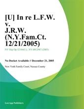 [U] In Re L.F.W. V. J.R.W. (N.Y.Fam.Ct. 12/21/2005)