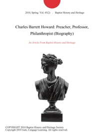 Charles Barrett Howard: Preacher, Professor, Philanthropist (Biography)