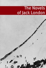 The Complete Novels of Jack London (Annotated with essays and biography of Jack London)