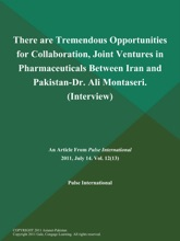 There Are Tremendous Opportunities For Collaboration, Joint Ventures In Pharmaceuticals Between Iran And Pakistan-Dr. Ali Montaseri (Interview)