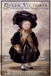 Queen Victoria - Her Girlhood And Womanhood