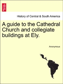 A Guide To The Cathedral Church And Collegiate Buildings At Ely