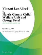 Vincent Lee Allred V. Harris County Child Welfare Unit And George Ford