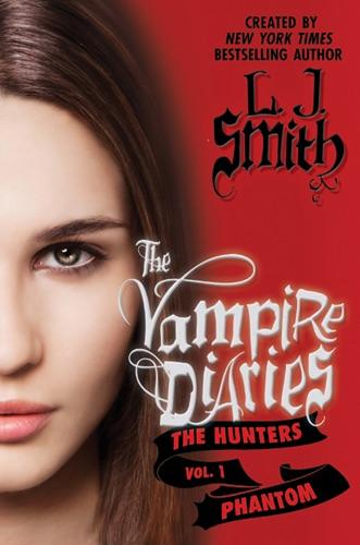 L. J. Smith - The Vampire Diaries: The Hunters: Phantom