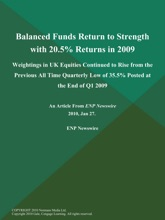 Balanced Funds Return to Strength with 20.5% Returns in 2009; Weightings in UK Equities Continued to Rise from the Previous All Time Quarterly Low of 35.5% Posted at the End of Q1 2009
