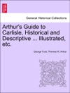 Arthurs Guide To Carlisle Historical And Descriptive  Illustrated Etc
