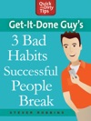 Get-it-Done Guys 3 Bad Habits Successful People Break