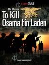 US Navy SEALs The Mission To Kill Osama Bin Laden