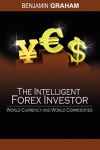 The Intelligent Forex Investor : World Currency and World Commodities