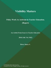 Visibility Matters: Policy Work As Activism In Teacher Education (Report)