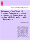 Prisoners Of The Tower Of London Being An Account Of Some Who At Divers Times Lay Captive Within Its Walls  With  Illustrations