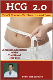 Hcg 2 0 Don T Starve Eat Smart And Lose A Modern Adaptation Of The Traditional Hcg Diet