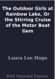 THE OUTDOOR GIRLS AT RAINBOW LAKE, OR THE STIRRING CRUISE OF THE MOTOR BOAT GEM