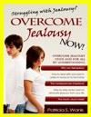 Struggling With Jealousy Overcome Jealousy Now