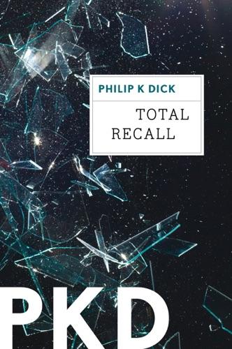 Philip K. Dick - Total Recall