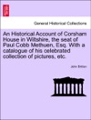 An Historical Account Of Corsham House In Wiltshire The Seat Of Paul Cobb Methuen Esq With A Catalogue Of His Celebrated Collection Of Pictures Etc