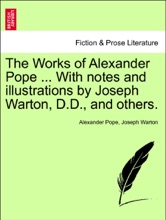 The Works Of Alexander Pope ... With Notes And Illustrations By Joseph Warton, D.D., And Others. Volume The Seventh