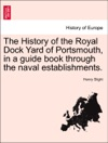 The History Of The Royal Dock Yard Of Portsmouth In A Guide Book Through The Naval Establishments