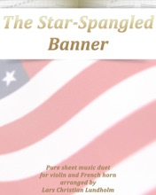 The Star-Spangled Banner - Pure Sheet Music Duet For Violin And French Horn Arranged By Lars Christian Lundholm