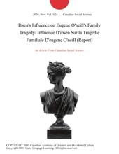 Ibsen's Influence on Eugene O'neill's Family Tragedy/ Influence D'ibsen Sur la Tragedie Familiale D'eugene O'neill (Report)