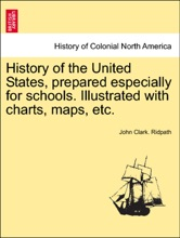 History Of The United States, Prepared Especially For Schools. Illustrated With Charts, Maps, Etc.